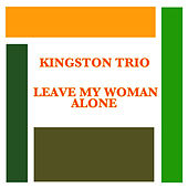 Leave My Woman Alone de The Kingston Trio