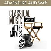 Classical Music at the Movies - Adventure and War de Various Artists