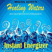 Instant Energizer: Brainwave Entrainment (Healing Waters Embedded With 15-20hz Beta Isochronic Tones) by Binaural Institute