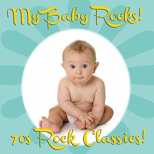 My Baby Rocks! 70s Rock Classics! by Various Artists