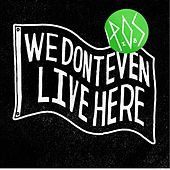 We Don't Even Live Here by P.O.S (hip-hop)