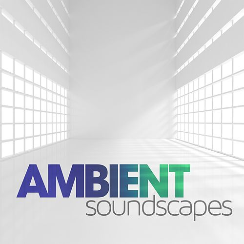 Ambient Soundscapes by Various Artists