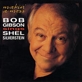 Makin' A Mess:Bob Gibson Sings Shel Silverstein by Bob Gibson