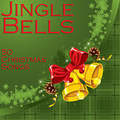 Jingle Bells: 50 Christmas Songs by Various Artists