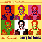 The Complete Jerry Lee Lewis: Before The Music Died de Jerry Lee Lewis