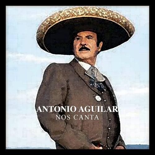 Antonio Aguilar Nos Canta by Antonio Aguilar