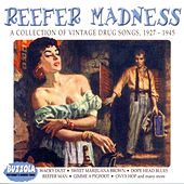 Reefer Madness - A Collection Of Vintage Drug Songs, 1927 - 1945 by Various Artists