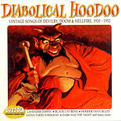 Diabolical Hoodoo: Vintage Songs Of Devilry, Doom & Hellfire 1920-1952 by Various Artists