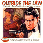 Outside The Law - Gangsters, Racketeers & The Feds - Vintage Songs 1922-1947 by Various Artists