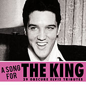 A Song For The King - 29 Obscure Elvis Tributes by Various Artists