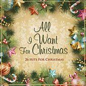 All I Want for Christmas 26 Hits for Christmas de Various Artists