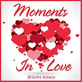 Moments in Love 30 Love Songs by Various Artists