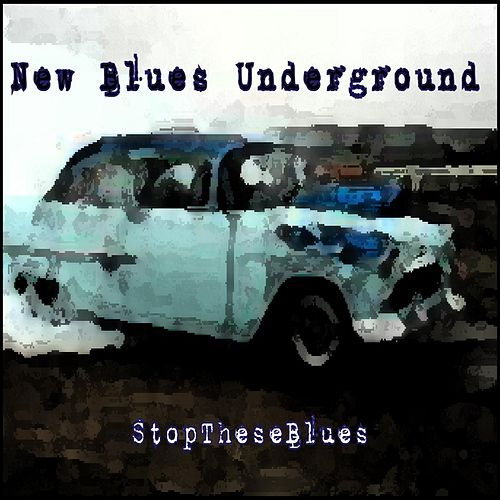 Stop These Blues by New Blues Underground
