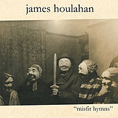 Misfit Hymns by James Houlahan