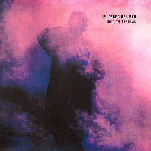 Hold Off The Dawn by El Perro Del Mar