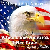 When I See America, I See Love by John Butler