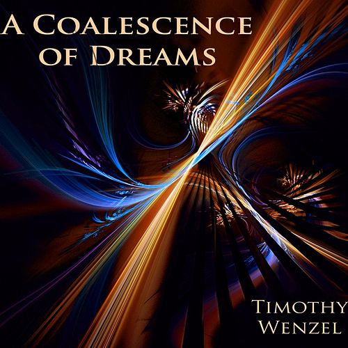 A Coalescence of Dreams by Timothy Wenzel