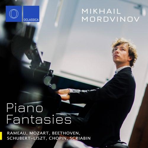 Piano Fantasies: Rameau, Mozart, Beethoven, Schubert, Liszt, Chopin, Scriabin by Mikhail Mordvinov