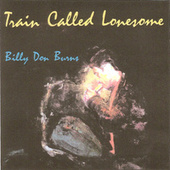 Train Called Lonesome by Billy Don Burns