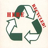 Recycled! by Here