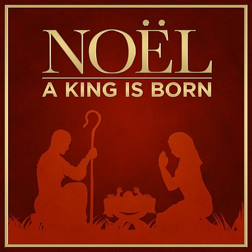 Noël - A King is Born by Various Artists