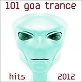 101 Goa Trance 2012 Hits (Best of Top Progressive, Fullon, Psytrance, Electronic Dance, Acid, Hard Techno, House, Psychedelic) by Various Artists