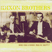 How Can A Broke Man Be Happy? by The Dixon Brothers