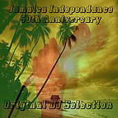 Jamaica Independence 50th Anniversary Original DJ Selection by Various Artists