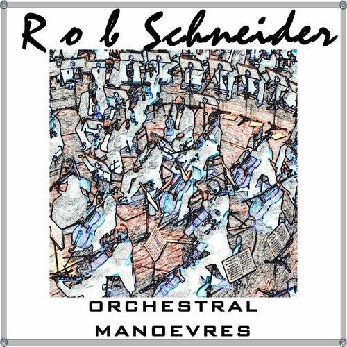 Orchestral Manoevres by Rob Schneider
