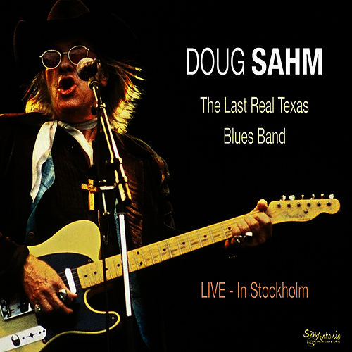 The Last Real Texas Blues Band  LIVE - In Stockholm by Doug Sahm