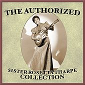 The Authorized Sister Rosetta Tharpe Collection von Various Artists