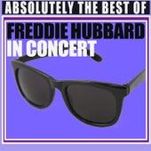 Absolutely The Best Of Freddie Hubbard In Concert by Freddie Hubbard