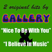 2 Original Hits By Gallery: Nice To Be With You & I Believe In Music - Single by Various Artists