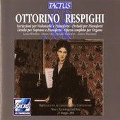 Respighi: Variazioni per Violoncello e Pianoforte - Prelude per Pianoforte - Liriche per Soprano e Pianoforte - Opera competa per Organo by Various Artists