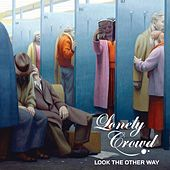 Look The Other Way by Lonely Crowd