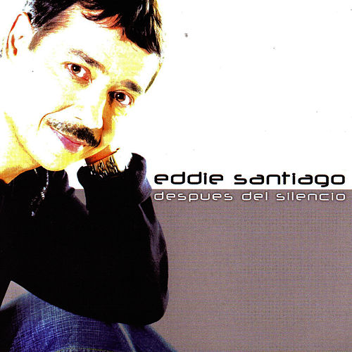 Despues Del Silencio by Eddie Santiago
