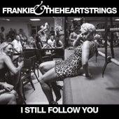 I Still Follow You - Single by Frankie & The Heartstrings