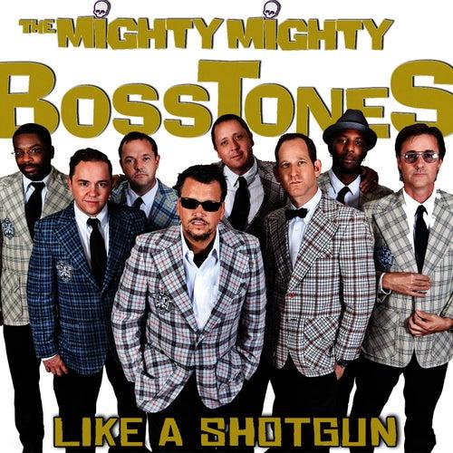 Like a Shotgun von The Mighty Mighty Bosstones
