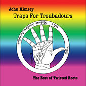 Traps for Troubadours: the Best of Twisted Roots by John Kimsey
