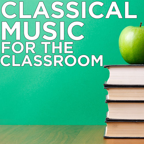 Classical Music for the Classroom by Various Artists