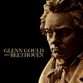 Glenn Gould Plays Beethoven by Glenn Gould
