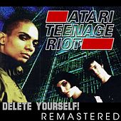 Delete Yourself (Remastered) by Atari Teenage Riot