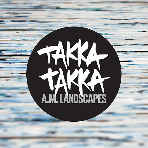 A.M. Landscapes by Takka Takka