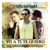 Yo a ti te quiero (feat. Kilian Domínguez & J. Orleans) de Maki