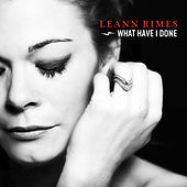 What Have I Done (Single) von LeAnn Rimes