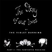 The Story of Our Lives, Pt. 1 the Fantastic Machine by Violet Burning