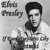 If Every Day Was Like Christmas by Elvis Presley