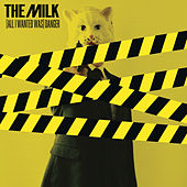(All I Wanted Was) Danger by The Milk