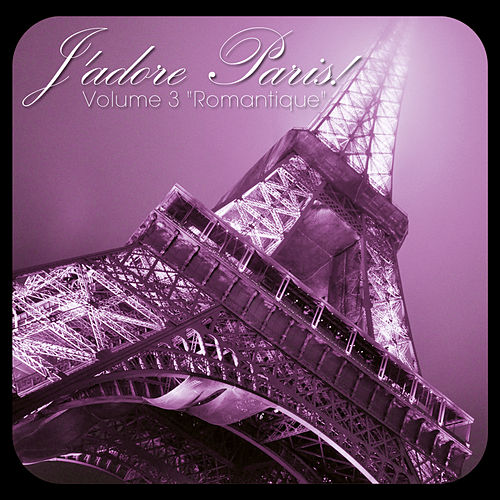 J'adore Paris!, Vol. 3: Romantique by Various Artists