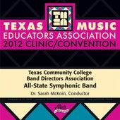 2012 Texas Music Educators Association (TMEA): Texas Community College Band Directors Association (TCCBDA) All-State Symphonic Band by Various Artists